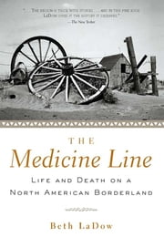 The Medicine Line - Life and Death on a North American Borderland ebook by Beth LaDow