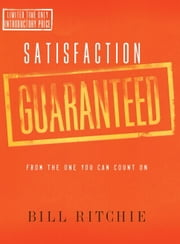 Satisfaction Guaranteed - From the One You Can Count On ebook by Bill Ritchie