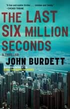 The Last Six Million Seconds eBook by John Burdett