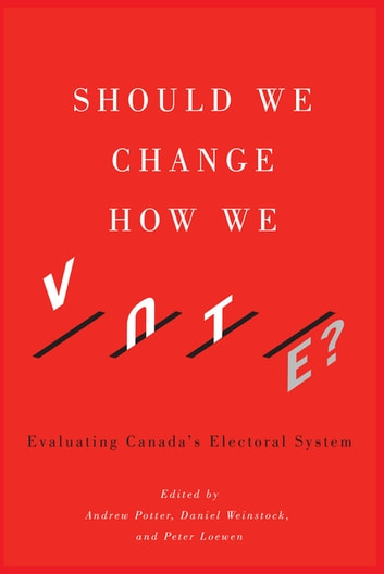 Should We Change How We Vote? - Evaluating Canada's Electoral System ebook by