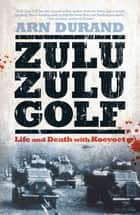 Zulu Zulu Golf - Life and Death with Koevoet ebook by Arn Durand
