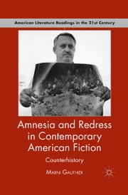 Amnesia and Redress in Contemporary American Fiction - Counterhistory ebook by M. Gauthier