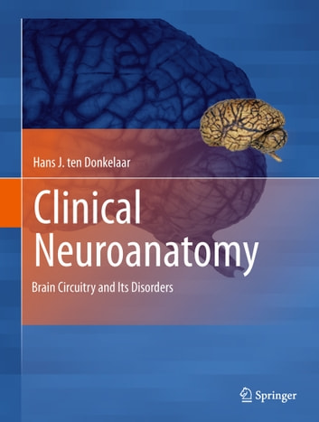 Clinical Neuroanatomy - Brain Circuitry and Its Disorders ebook by Hans J. ten Donkelaar
