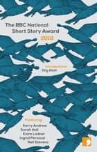 The BBC National Short Story Award 2018 ebook by Sarah Hall, Kerry Andrew, Kiare Ladner,...