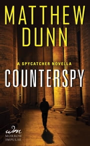 Counterspy - A Spycatcher Novella ebook by Matthew Dunn