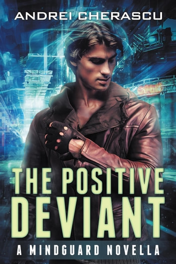 The Positive Deviant: A Mindguard Novella - The Mindguard Saga, #0 ebook by Andrei Cherascu