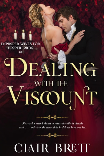 Dealing with the Viscount - Improper Wives for Proper Lords series, #1 ebook by Clair Brett