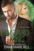 The Wizard King - Heart's Desire, #3 ebook by Dana Marie Bell