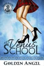 The Venus School - Venus Rising Quartet, #1 ebook by Golden Angel