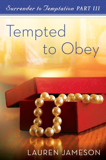 Tempted To Obey: Surrender to Temptation Part 3 - Surrender to Temptation Part 3 ebook by Lauren Jameson