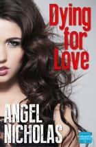 Dying for Love ebook by Angel Nicholas