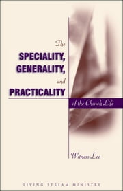 The Speciality, Generality, and Practicality of the Church Life ebook by Witness Lee