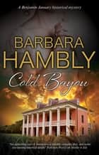 Cold Bayou - A historical mystery set in New Orleans ebook by Barbara Hambly
