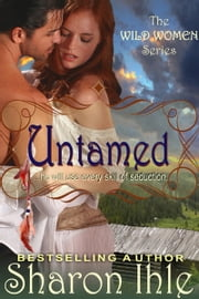 Untamed (The Wild Women Series, Book 1) ebook by Sharon Ihle