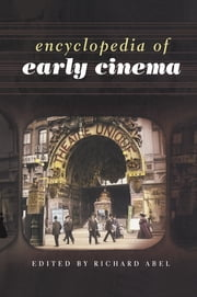 Encyclopedia of Early Cinema ebook by Richard Abel