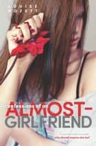 Confessions of an Almost-Girlfriend ebook by Louise Rozett