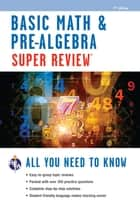Basic Math & Pre-Algebra Super Review ebook by The Editors of REA