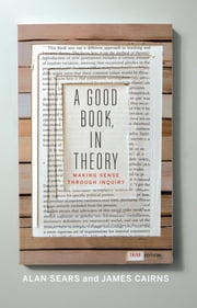 A Good Book, In Theory - Making Sense Through Inquiry, Third Edition ebook by Alan Sears,James Cairns