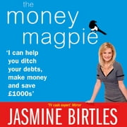 The Money Magpie - The Ultimate Guide to Savvy Saving, Ditching Your Debts and Making Money audiobook by Jasmine Birtles