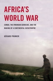 Africa's World War : Congo, The Rwandan Genocide, And The Making Of A Continental Catastrophe ebook by Gerard Prunier
