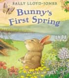 Bunny's First Spring ebook by Sally Lloyd-Jones, Alison Jay