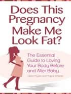 Does This Pregnancy Make Me Look Fat? ebook by Claire Mysko,Magali Amadeï