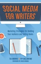 Social Media for Writers - Marketing Strategies for Building Your Audience and Selling Books ebook by Tee Morris, Pip Ballantine