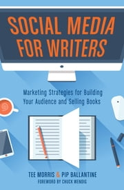Social Media for Writers - Marketing Strategies for Building Your Audience and Selling Books ebook by Tee Morris,Pip Ballantine