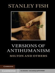 Versions of Antihumanism - Milton and Others ebook by Stanley Fish