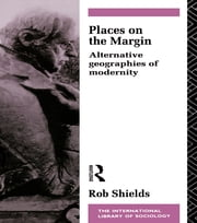 Places on the Margin - Alternative Geographies of Modernity ebook by Rob Shields