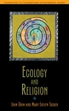 Ecology and Religion ebook by John Grim, Mary Evelyn Tucker