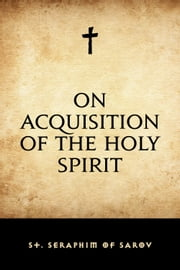 On Acquisition of the Holy Spirit ebook by St. Seraphim of Sarov