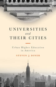 Universities and Their Cities - Urban Higher Education in America ebook by Steven J. Diner