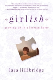 Girlish - Growing Up in a Lesbian Home ebook by Lara Lillibridge