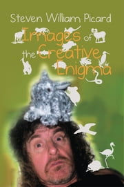Images of the Creative Enigma ebook by Steven William Picard