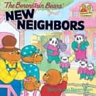 The Berenstain Bears' New Neighbors ebook by Stan Berenstain, Jan Berenstain