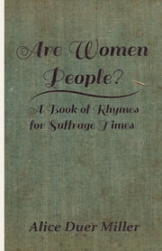 Are Women People? - A Book of Rhymes for Suffrage Times ebook by Alice Duer Miller