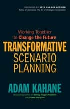 Transformative Scenario Planning ebook by Adam Kahane