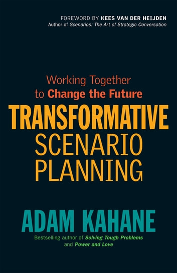 Transformative Scenario Planning - Working Together to Change the Future ebook by Adam Kahane