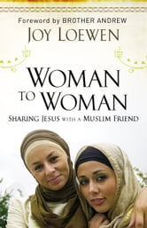 Woman to Woman - Sharing Jesus with a Muslim Friend ebook by Joy Loewen