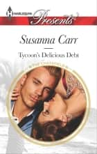 Tycoon's Delicious Debt ebook by Susanna Carr