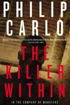 The Killer Within: In the Company of Monsters ebook by Philip Carlo