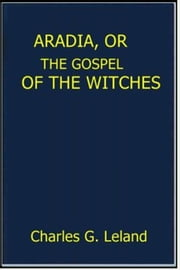 Aradia, Or the Gospel of the Witches ebook by Charles G. Leland