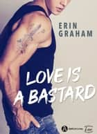 Love is a Bastard ebook by Erin Graham