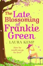 The Late Blossoming of Frankie Green ebook by Laura Kemp