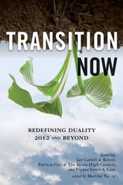 Transition Now - Redefining Duality, 2012 and Beyond ebook by Lee (Kryon) Carroll,Pepper Lewis,Patricia Cori