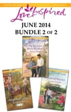 Love Inspired June 2014 - Bundle 2 of 2 - An Anthology ebook by Brenda Minton, Arlene James, Carolyn Greene