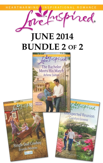 Love Inspired June 2014 - Bundle 2 of 2 - Single Dad Cowboy\The Bachelor Meets His Match\Unexpected Reunion ebook by Brenda Minton,Arlene James,Carolyn Greene