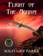 Flight of the Aguiva ebook by Solitaire Parke