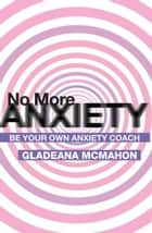 No More Anxiety! ebook by McMahon